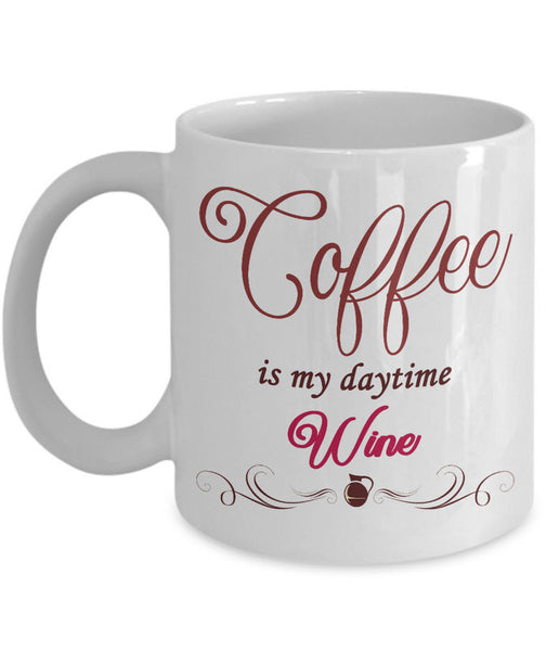 "Wine Lover Coffee Mug - Funny Wine Lovers Gift - Wine Mugs For Women - ""Coffee Is My Daytime Wine"""