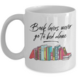 "Funny Books Coffee Mug - Reading Mug - Gift For Book Lovers Or Librarian - ""Book Lovers Never Go"""