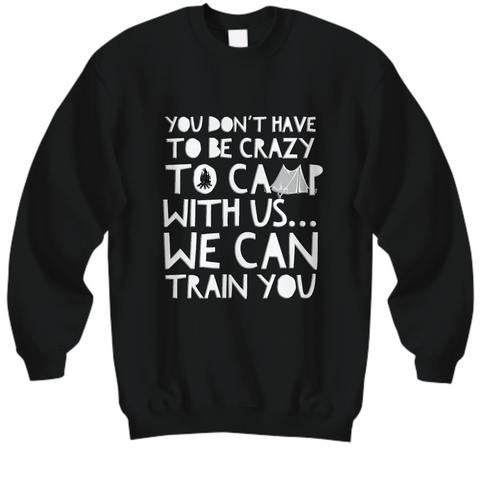 Camping Sweatshirt - Funny Camping Lovers Gift - Gift For Campers -