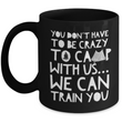 "Funny Camping Mug - Ceramic Black Campers Mug - Campfire Coffee Mug - ""You Don't Have To Be Crazy"""