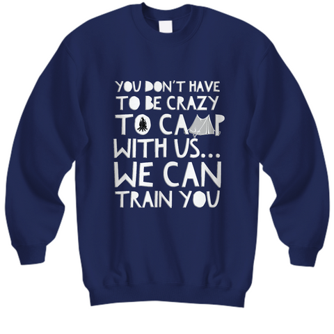 Camping Sweatshirt - Funny Campers Gift For Men Or Women- Funny Camp Sweatshirt -