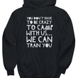 "Camping Hoodie - Funny Camping Lovers Gift Idea - Gift For Campers - ""You Don't Have To Be Crazy"""