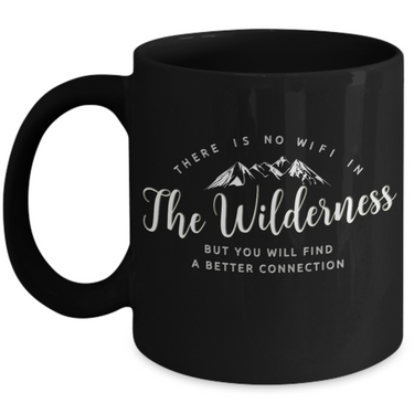 Wilderness Coffee Mug -Black Mountains Coffee Mug -Outdoor Life Mug -Novelty Ceramic Camping Themed Mug - There Is No Wifi In The Wilderness