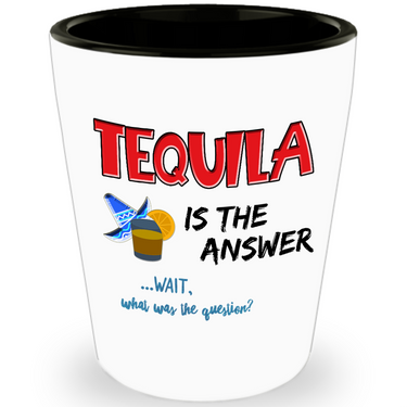 Tequila Shot Glass - Funny Tequila Lovers Gift -