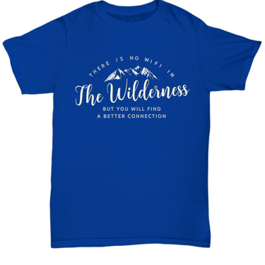 Wilderness T Shirt For Men- Camping Outdoor Shirt - Outdoors T-Shirt - Outdoor Themed Shirt - Hiking Gift - Mountains Tee Shirt - There Is No Wifi In The Wilderness
