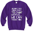 "Camping Sweatshirt - Funny Camping Lovers Gift - Gift For Campers - ""You Don't Have To Be Crazy"""