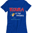 "Tequila T Shirt For Women - Womans Tequila Shirt - Tequila Lovers Gift - ""Tequila Is The Answer"""
