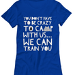 "Camping Shirt For Women- Funny Ladies Camper Shirt - ""You Don't Have To Be Crazy To Camp With Us"""