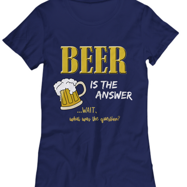 Beer T Shirt For Women - Beer Lovers Shirt - Ladies Beer Shirt - Beer Is The Answer