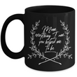 "Moms Mug - Gift For Moms - Mothers Day Gift - Black 11 oz Ceramic Mug - ""Mom Everything I Am"""