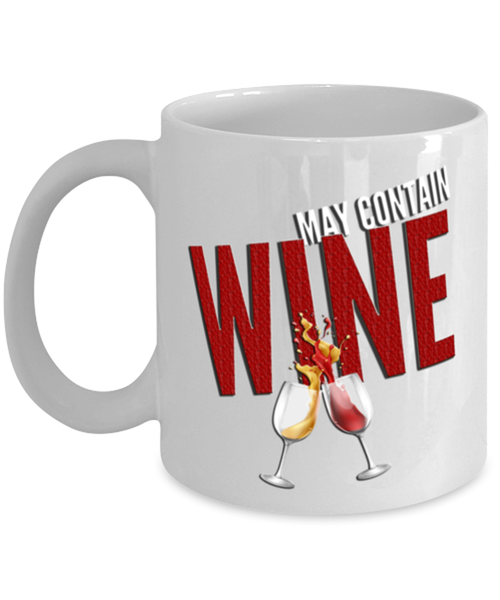 Funny WIne Coffee Mug - May Contain Wine - 11oz Ceramic White Wine Lovers Gift For Women Or Men