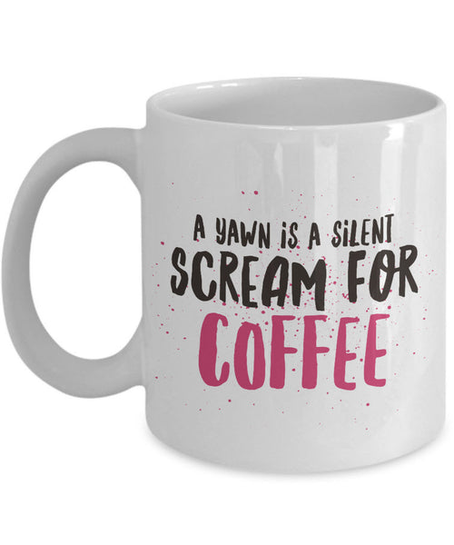 "Coffee Lover Mug - Funny Coffee Lovers Gift Idea - ""A Yawn Is A Silent Scream For Coffee"""