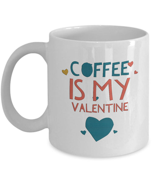 "Coffee Lover Mug - Funny Coffee Lovers Gift Idea - ""Coffee Is My Valentine"""
