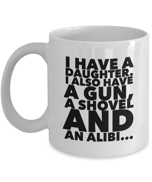 "Dad Coffee Mug - Funny Fathers Day, Birthday Or Christmas Gift For Dads - ""I Have A Daughter"""