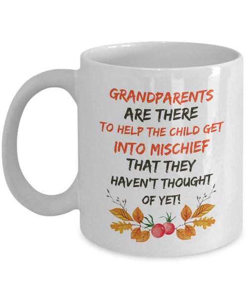"Grandparents Coffee Mug - Funny Grandpa Or Grandma Gift - ""Grandparents Are There To Help The Child Get Into Mischief"""