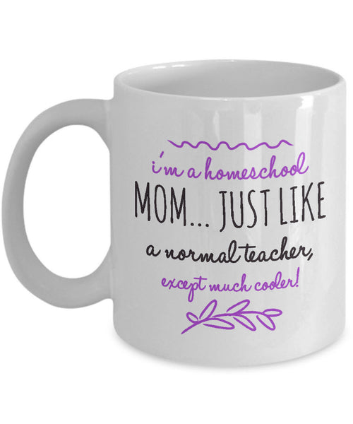 "Homeschool Coffee Mug - Funny Homeschooling Gift For Moms - ""I'm A Homeschool Mom"""