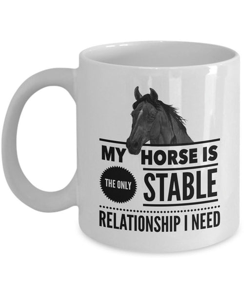 "Horse Coffee Mug - Funny Horse Lovers Gift Idea - ""My Horse Is The Only Stable Relationship I Need"""