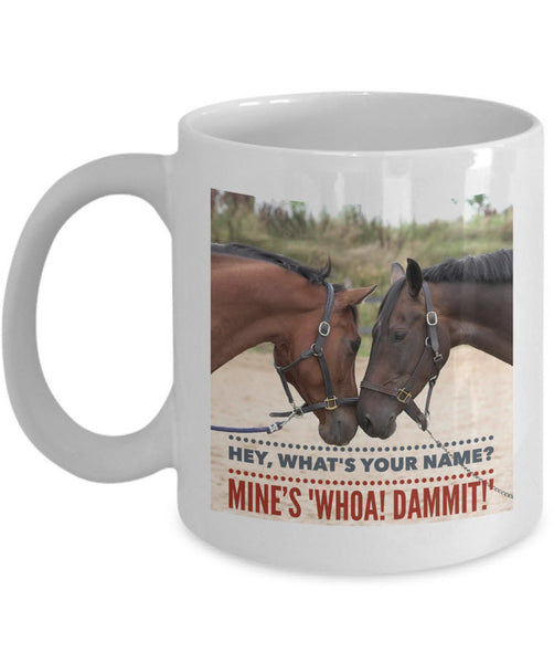 "Horse Coffee Mug - Funny Horse Lovers Gift - ""Hey What's Your Name?"""