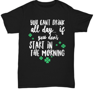 Irish T Shirt For Men Or Women  - Funny St Patricks Day Shirt - Irish Themed Gifts -