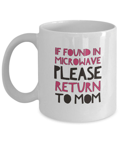 "Mom Coffee Mug - Funny Gift For Moms - Coffee Lovers Mug For Women - ""If Found In The Microwave Please Return To Mom"""