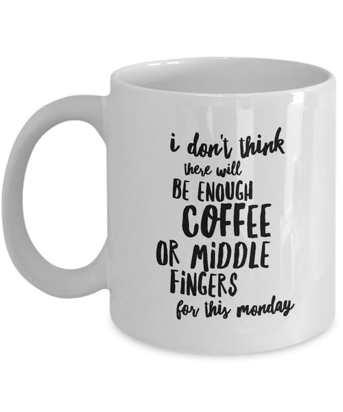 "Coffee Lover Mug - Funny Coffee Lovers Gift Idea - ""I Don't Think There Will Be Enough Coffee"""