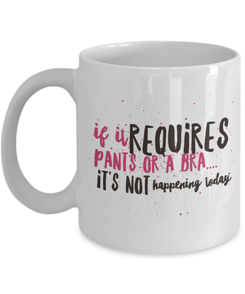 "Mom Coffee Mug - Funny Gift For Moms - Coffee Lovers Mug For Women - ""If It Requires Pants Or A Bra"""