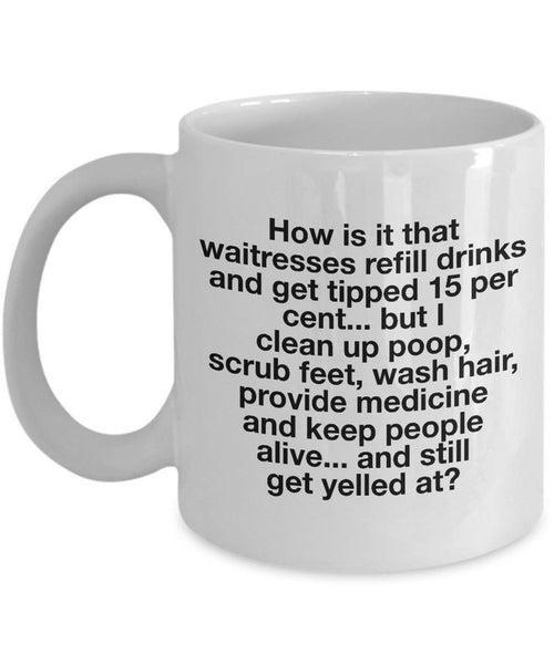"Nurse Coffee Mug - Funny Nursing Gift For Nurses - ""How Is It That Waitresses Refill Drinks"""