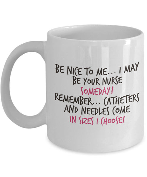 "Nurse Coffee Mug - Funny Nurse Practitioner Gift - Gift For Nurses - Nursing Mug - ""Be Nice To Me"""