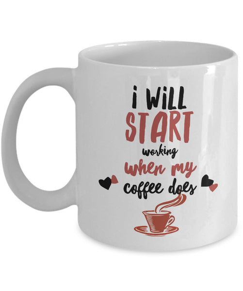 "Coffee Lover Mug - Funny Coffee Lovers Gift Idea - ""I Will Start Working When My Coffee Does"""