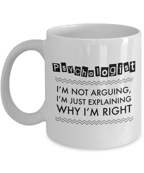 "Psychologist Coffee Mug - Funny Gift For Psychology Teacher - ""Psychologist - I'm Not Arguing"""