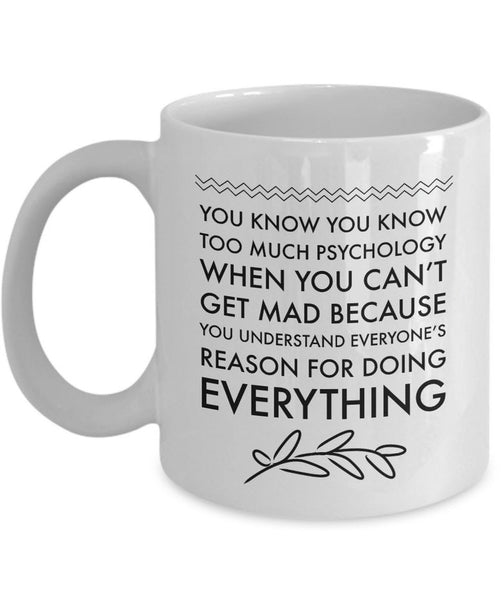 "Psychologist Coffee Mug - Funny Gift For Psychology Teacher - ""You Know You Know Too Much Psychology"""