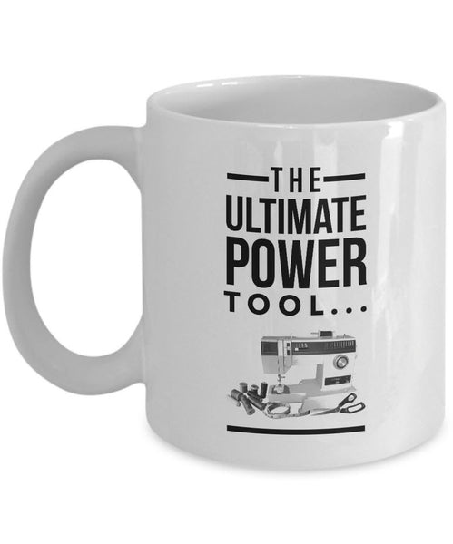 "Sewing Coffee Mug - Funny Quilting Mug For Women - Quilters Gift - ""The Ultimate Power Tool"""