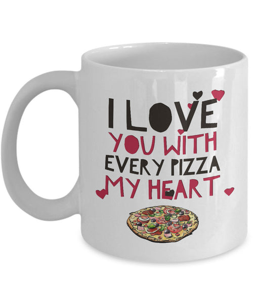 "Valentines Day Or Anniversary Coffee Mug - Funny Anniversary Gift Idea For Women Or Men -""I Love You With Every Pizza My Heart"""