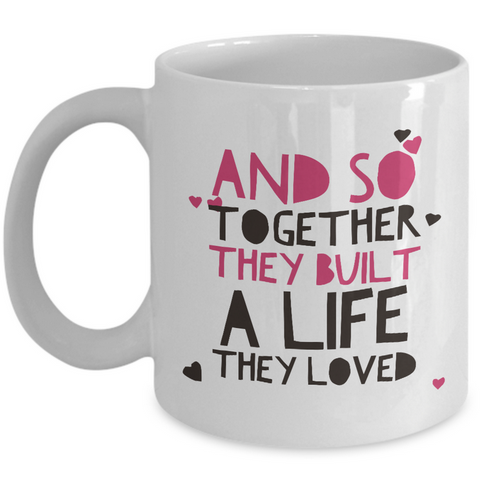 Valentines Day Or Anniversary Coffee Mug - Love Quote Mug - Anniversary Gift Idea For Women Or Men -