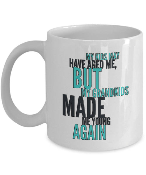 "Grandparents Coffee Mug - Funny Grandpa Or Grandma Gift  - ""My Kids May Have Aged Me But My Grandkids Made Me Young Again"""