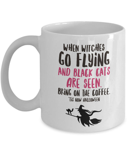 "Halloween Witch Coffee Mug- Halloween Gift Idea For Adults - ""When Witches Go Flying"""