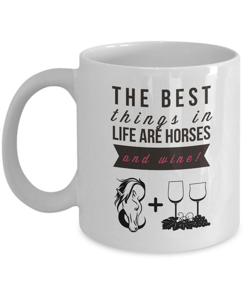 "Wine Coffee Mug - Funny Wine & Horse Lovers Gift - Mugs For Women - ""The Best Things In Life"""