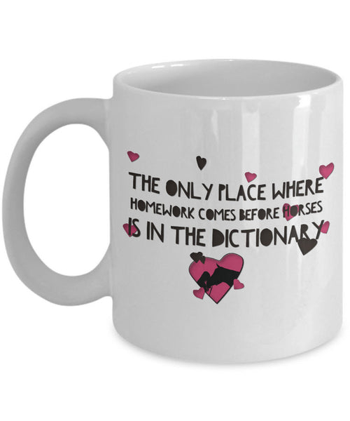 "Horse Coffee Mug - Funny Horse Lovers Gift - ""The Only Place Where Homework Comes Before Horses"""