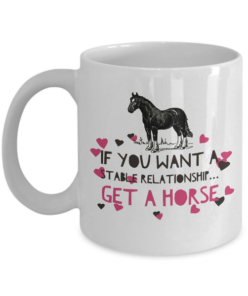 "Horse Coffee Mug - Funny Horse Lovers Gift - Cowgirl Gift Idea - ""If You Want A Stable Relationship, Get A Horse"""