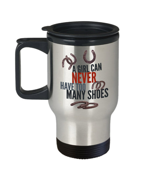 "Horse Travel Mug - Funny Horse Mug - Horse Gift For Women - ""A Girl Can Never Have Too Many Shoes"""