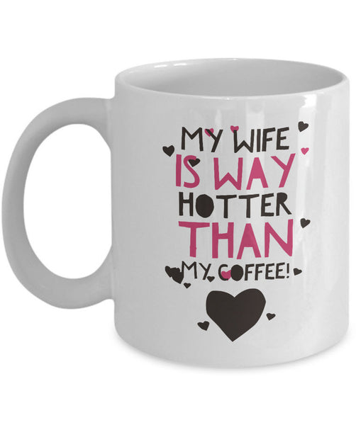 "Wife Husband Coffee Mug - Funny Anniversary Or Valentines Gift - ""My Wife/Husband Is Way Hotter"""