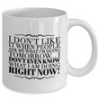 "Adult Humor Coffee Mug - Funny Coffee Mug For Women Or Men - ""I Don't Like It When People Ask Me"""
