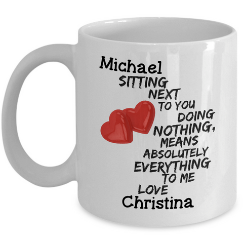 Personalized Anniversary Or Valentines Day Mug - Custom Gift For Wife/Husband, Boyfriend/Girlfriend - Sitting Next To You