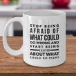 "Inspirational Coffee Mug - Inspiring Motivational And Encouraging Gift - ""Stop Being Afraid"""
