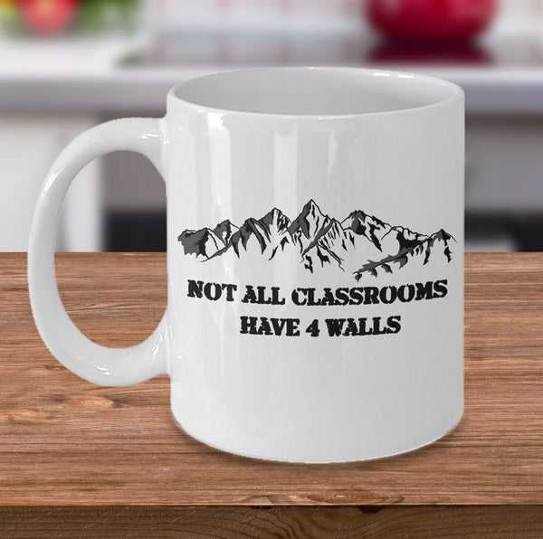 "Camping Coffee Mug - Hiking Or Climbing Gift Idea For Wilderness Lovers - ""Not All Classrooms Have 4 Walls"""