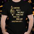 "Music Lovers T Shirt - Music Lovers Gift Idea - ""Sometimes Music Is The Only Thing"""