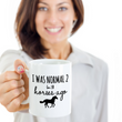 "Horse Coffee Mug - Funny Horse Lovers Gift - Cowgirl Gift Idea - ""I Was Normal 2 Or 3 Horses Ago"""