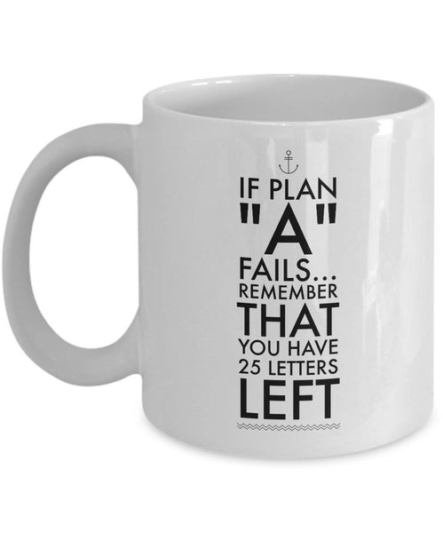 "Inspirational Coffee Mug - Inspiring Motivational And Encouraging Gift - ""If Plan A Fails"""