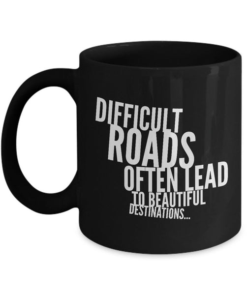 "Inspirational Coffee Mug - Inspiring Motivational And Encouraging Gift - ""Difficult Roads"""