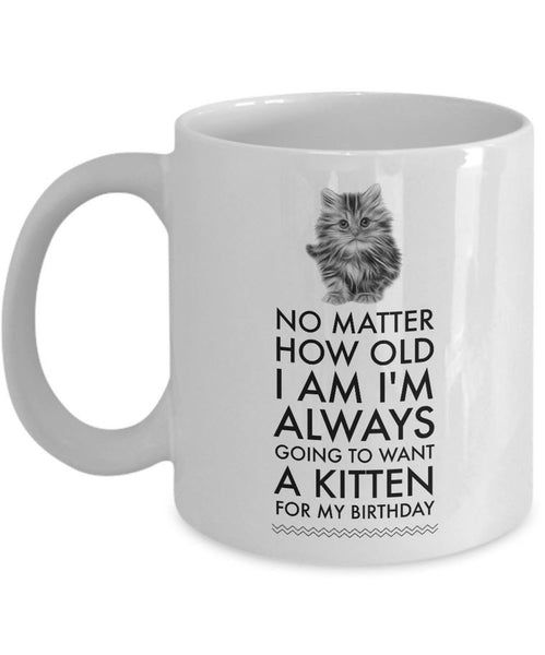 "Cat Lover Coffee Mug - Cat Lover Gifts For Women And Men - ""No Matter How Old I Am I'm Always Going To Want A Kitten For My Birthday"""